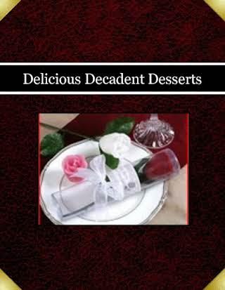 Delicious Decadent Desserts