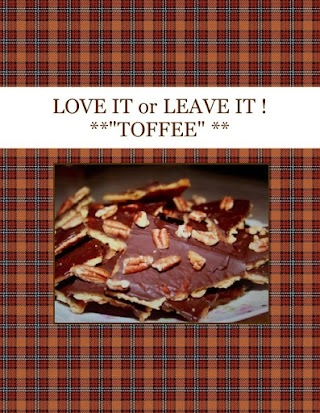 """LOVE  IT or LEAVE IT ! **""""TOFFEE"""" **"""