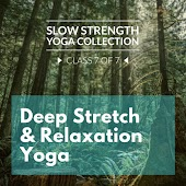 Slow Strength Yoga Collection (Class 7 of 7): Deep Stretch & Relaxation Yoga