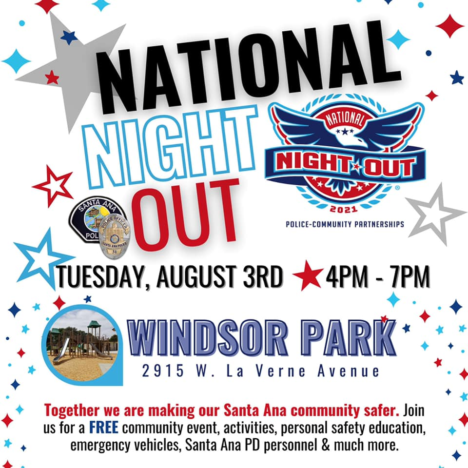 """A flyer for the National Night Out. Reads, """" NATIONAL NIGHT OUT, Tuesday Aug 3 2021, Windsor Park, 2915 W La Verne Ave. Together we are making our Santa Ana community Safer. Join us for a Free community event, activities, personal safety education, emergency vehicles,  Santa Ana PD personnel, and much more."""" Includes red and blue stars on a white background, the National Night Out logo, the SAPD logo and badge, and a picture of Windsor park."""