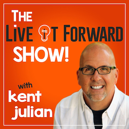 Live It Forward with Kent Julian