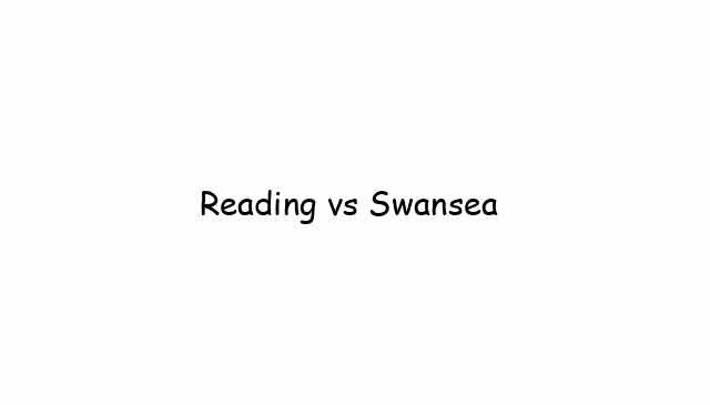 Reading vs Swansea
