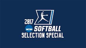 2017 NCAA Softball Selection Special thumbnail
