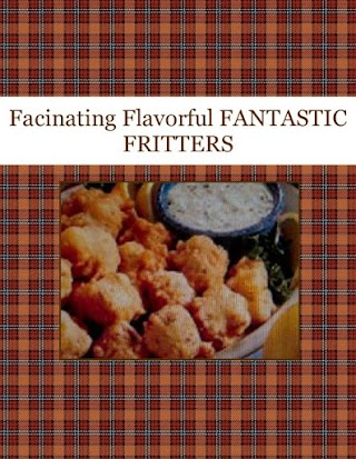 Facinating Flavorful  FANTASTIC FRITTERS