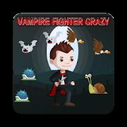 vampire fighter crazy