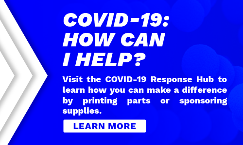 Visit the COVID-19 Response Hub to learn how you can make a difference by printing parts or sponsoring supplies.
