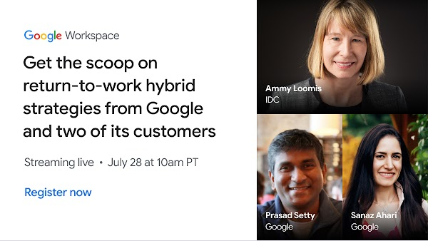 Get the scoop on return-to-work hybrid strategies from Google and two of its customers