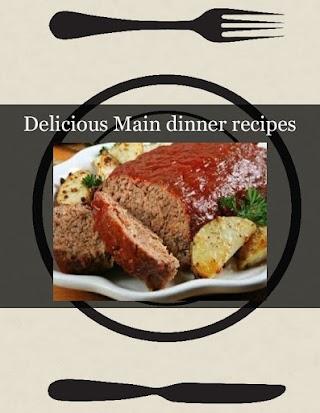 Delicious Main dinner recipes