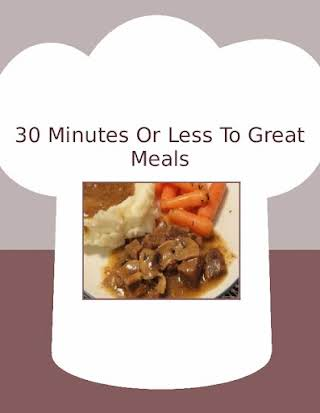 30 Minutes Or Less To Great Meals