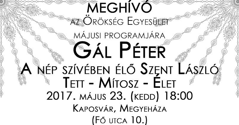 Meghívó - Gál Péter - A nép szívében élő Szent László - előadás 2017.05.23
