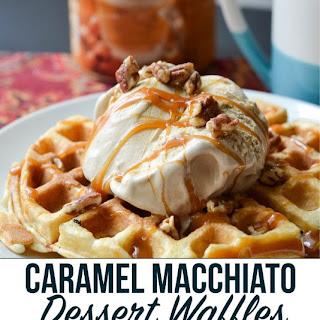 Caramel Macchiato Dessert Waffles.