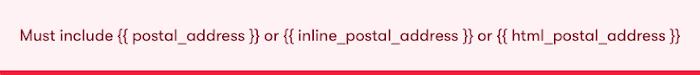 Error: must include {{ postal_address }} or {{ inline_postal_address }} or {{ html_postal_address }}