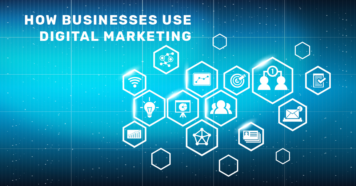 How Businesses Use Digital Marketing in 2019