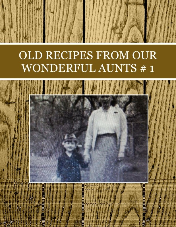 OLD RECIPES FROM OUR WONDERFUL AUNTS # 1