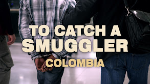 To Catch a Smuggler: Colombia thumbnail