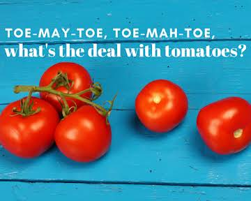 Toe-may-toe, Toe-mah-toe, What's the Deal With Tomatoes?