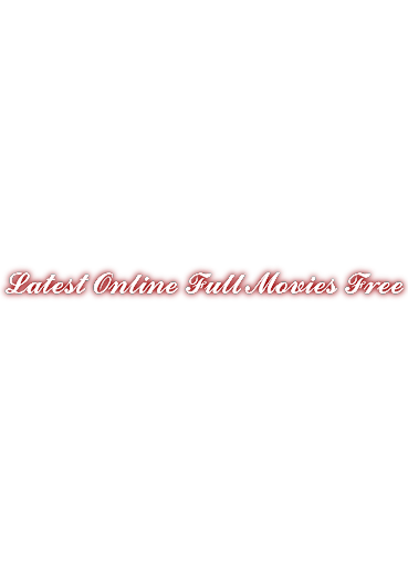 Latest Online Full Movies