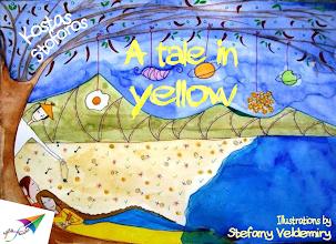 Photo: A Tale in Yellow, Kostas Stoforos, Illustrations: Stefany Veldemiry, Translation from Greek: Artemis Lamprinou, Saita publications, August 2014, ISBN: 978-618-5040-90-1 Download it for free at: www.saitabooks.eu/2014/08/ebook.111.html