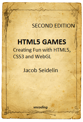 HTML5 Games Creating Fun with HTML5 CSS3 and WebGL