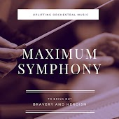 Maximum Symphony: Uplifting Orchestral Music To Bring Out Bravery And Heroism