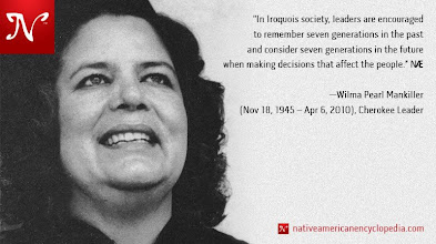 Photo: In Iroquois society, leaders are encouraged to remember seven generations in the past and consider seven generations in the future when making decisions that affect the people. —Wilma Pearl Mankiller (Nov 18, 1945 - Apr 6, 2010), Cherokee Leader