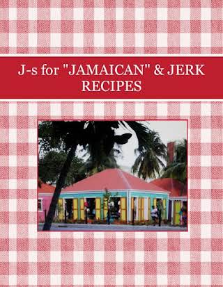 "J-s for ""JAMAICAN"" & JERK RECIPES"