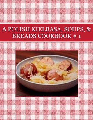 A POLISH KIELBASA, SOUPS, & BREADS  COOKBOOK # 1