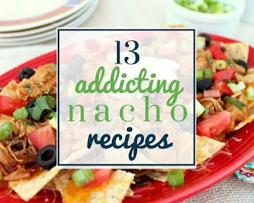 13 Addicting Nacho Recipes