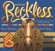 Sergeant Reckless by Patricia McCormick and Iacopa Bruno