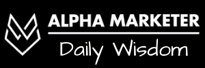 Alpha Marketer Daily Marketing Wisdom