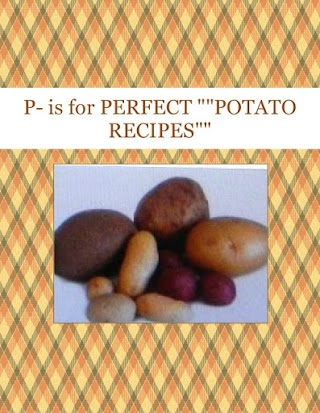 "P- is for PERFECT """"POTATO RECIPES"""""