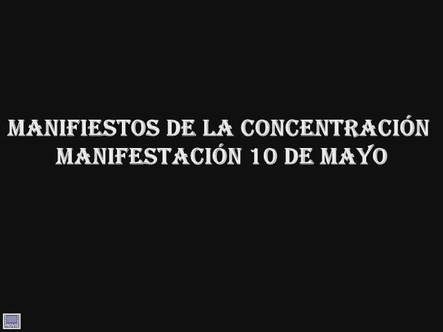 Video: MANIFIESTOS DE LACONCENTRACIÓN- MANIFESTACIÓN DEL 10 DE MAYO DE 2013