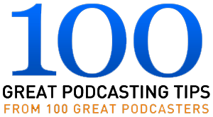 100 Great Podcasting Tips