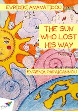 Photo: The sun who lost his way, Evridiki Amanatidou, Illustrations: Evgenia Papaioannou, Translation from Greek: Iliana Mandrani, Saita publications, March 2013, ISBN: 978-618-5040-05-5 Free download at: http://www.saitabooks.eu/2013/03/ebook.26.html