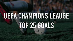UEFA Champions League Top 25 Goals thumbnail