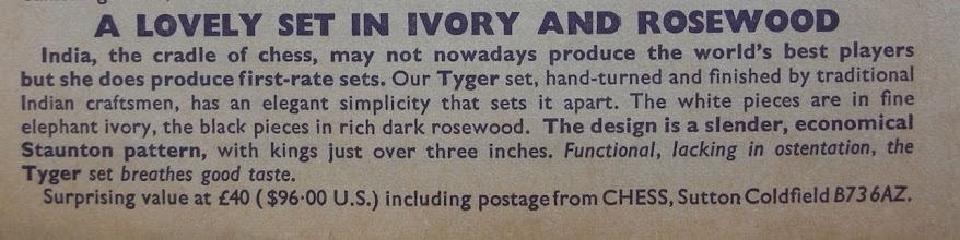 Photo: Advert from Chess No. 706 dated Sep. 1974 - after the CITES convention text had been agreed upon, but not then implemented. I have not been able - yet - to find a photo. of this Tyger set: does anyone have one that they could share?