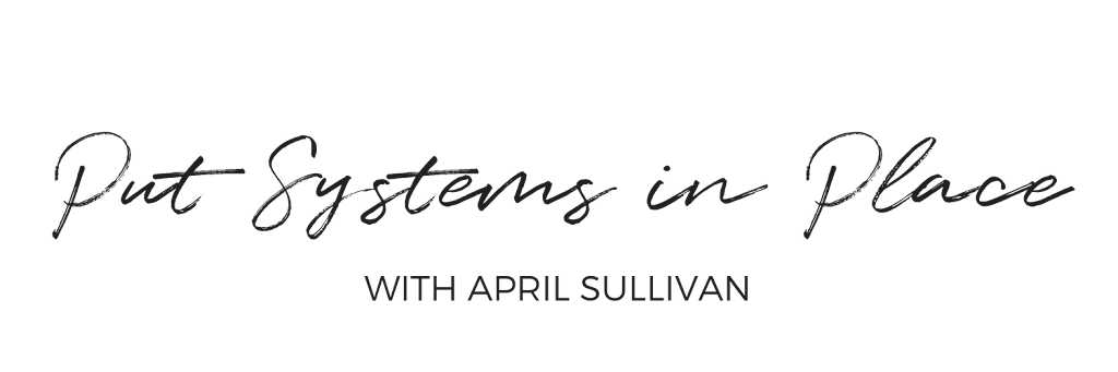 Put Systems in Place | April Sullivan | Systems Strategist