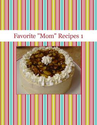 "Favorite ""Mom"" Recipes 1"
