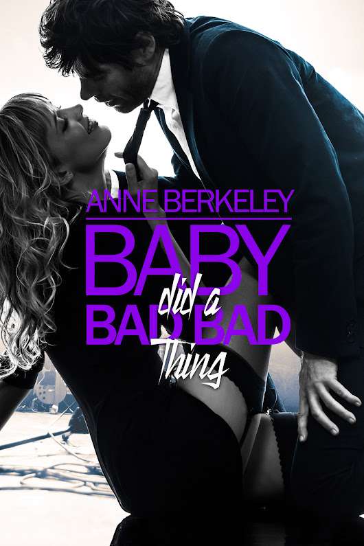 Release Blitz: Baby Did a Bad Bad Thing by Anne Berkeley