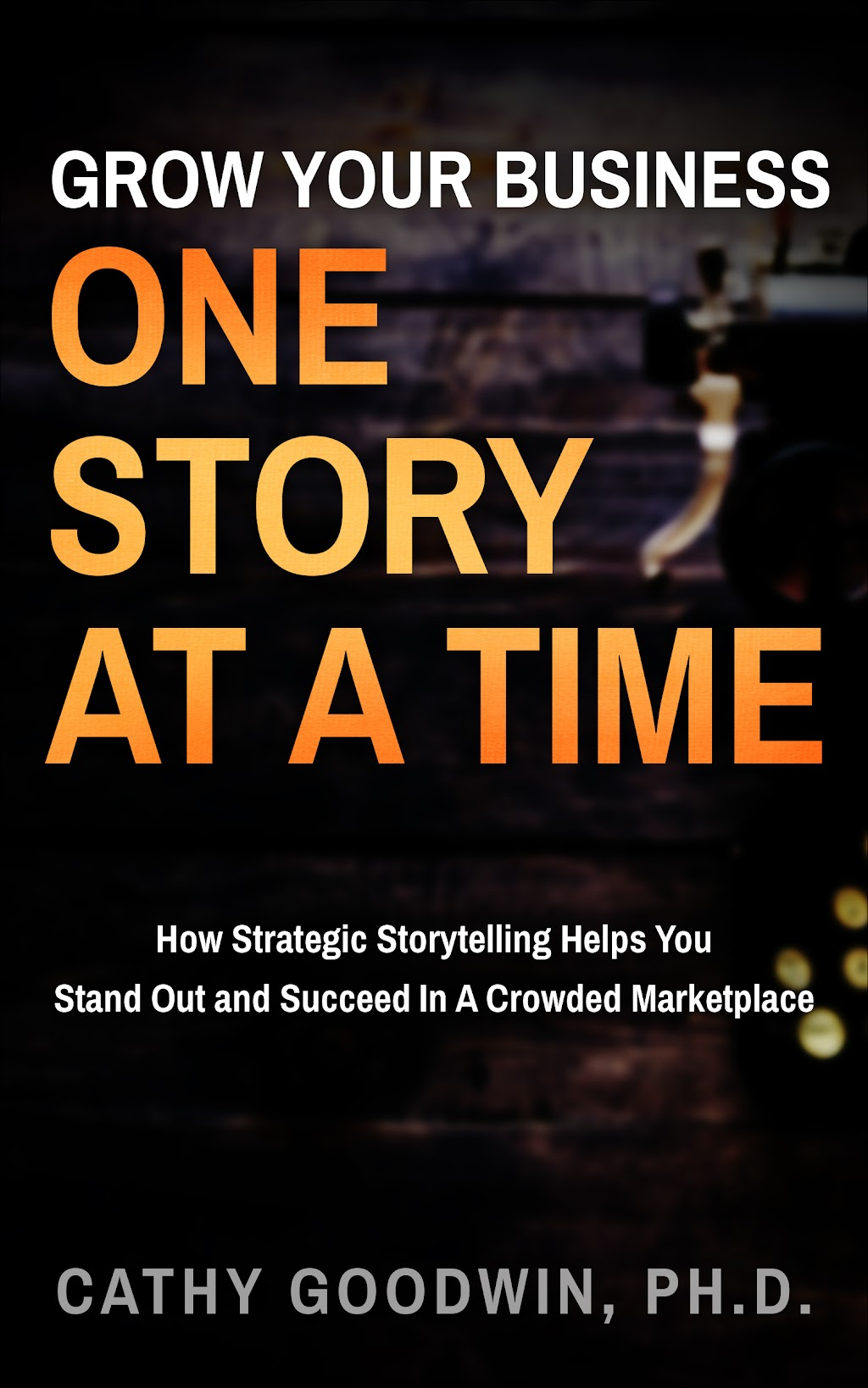 "storytelling for small business by cathy goodwin ""grow your business one story at a time"""