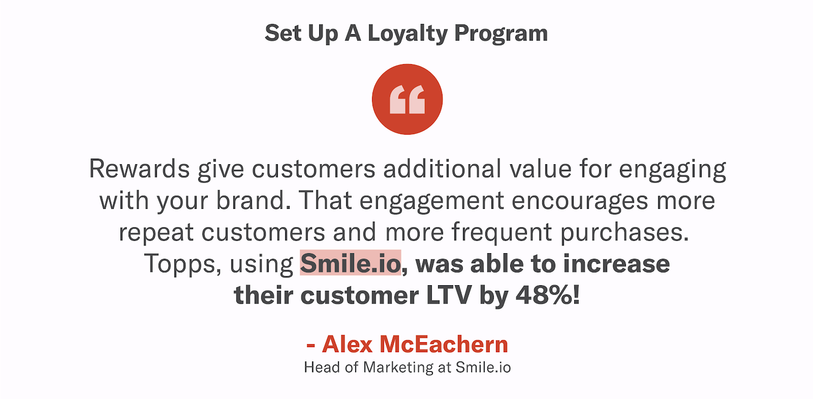 According to Alex McEachern at Smile.io - Topps grew LTV 48% by using a Smile Loyalty Program