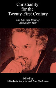 CHRISTIANITY FOR THE TWENTY-FIRST CENTURY THE LIFE AND WORK OF ALEXANDER MEN