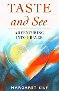 TASTE AND SEE ADVENTURING INTO PRAYER