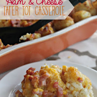 Ham and Cheese Tater Tot Casserole.