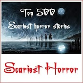 500+ Scariest Horror Stories
