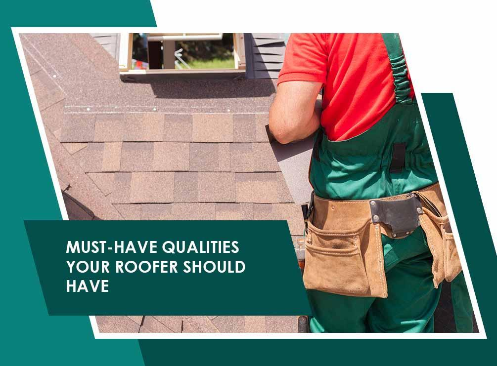 Must Have Qualities Your Roofer Should Have