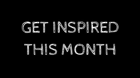 GET INSPIRED THIS MONTH white lettering on black background