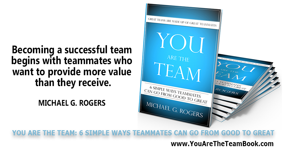 Becoming a successful team begins with teammates who want to provide more value than they receive.