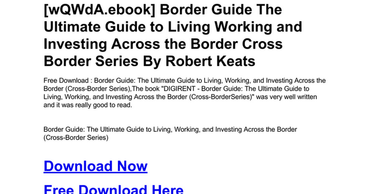 the border guide the ultimate guide to living working and investing across the border