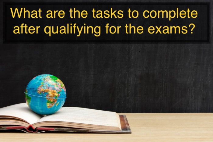 What are the tasks to complete after qualifying for the exams